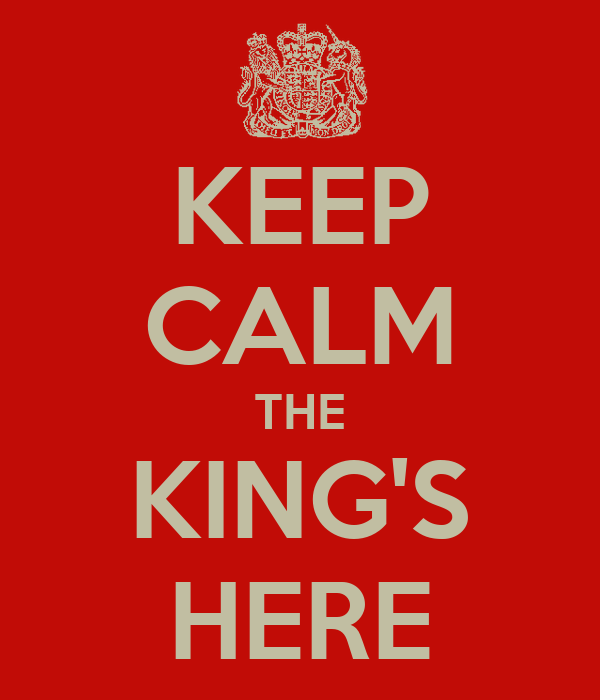 KEEP CALM THE KING'S HERE