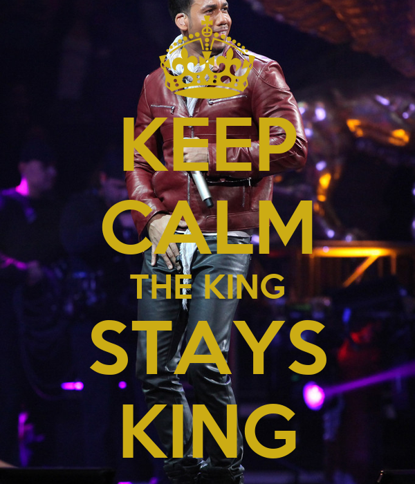 KEEP CALM THE KING STAYS KING