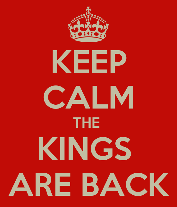 KEEP CALM THE  KINGS  ARE BACK