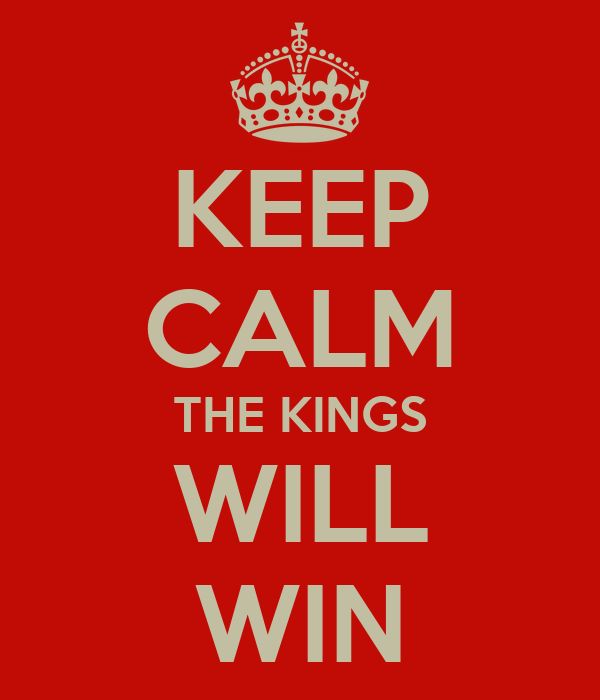 KEEP CALM THE KINGS WILL WIN