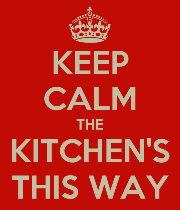 KEEP CALM THE KITCHEN'S THIS WAY