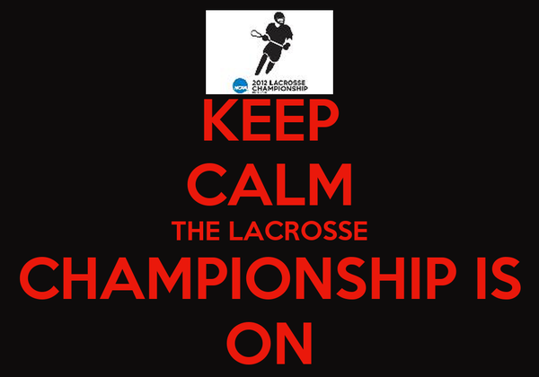 KEEP CALM THE LACROSSE CHAMPIONSHIP IS ON