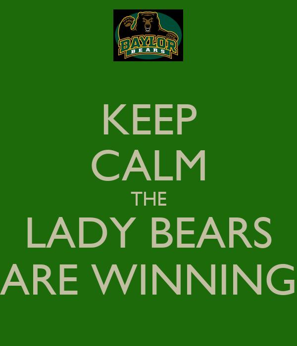 KEEP CALM THE LADY BEARS ARE WINNING