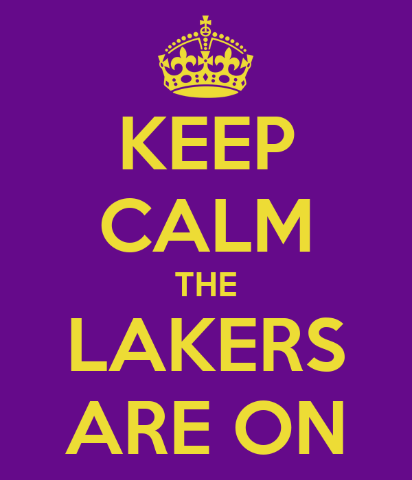 KEEP CALM THE LAKERS ARE ON