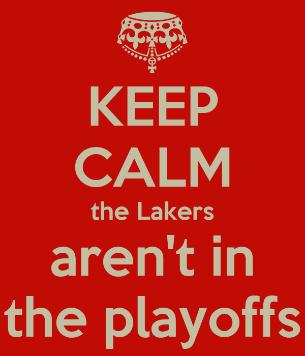 KEEP CALM the Lakers aren't in the playoffs