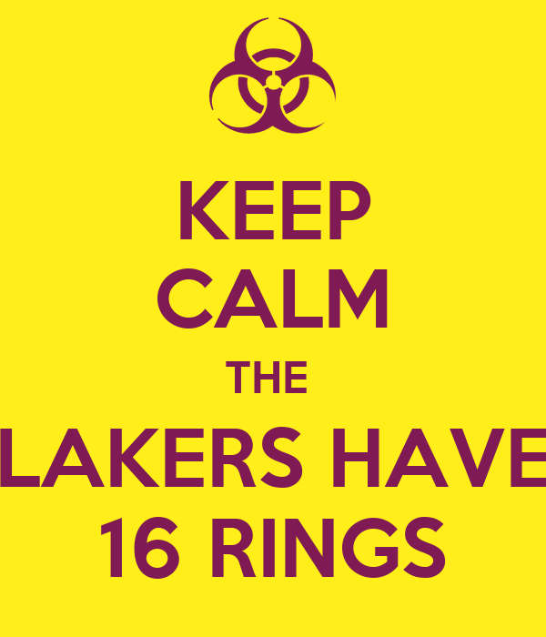 KEEP CALM THE   LAKERS HAVE  16 RINGS