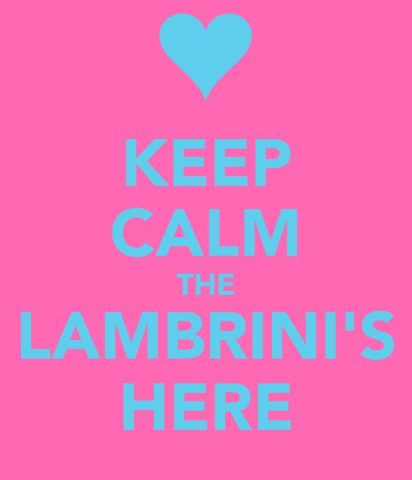 KEEP CALM THE LAMBRINI'S HERE