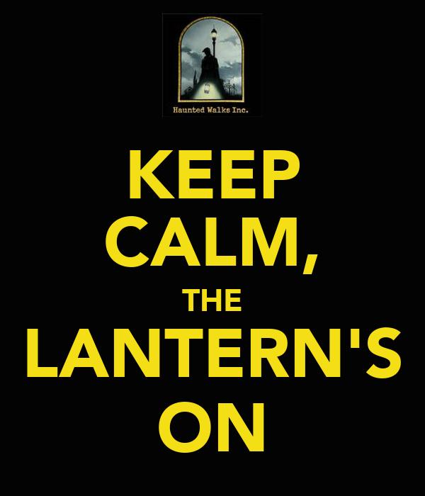 KEEP CALM, THE LANTERN'S ON