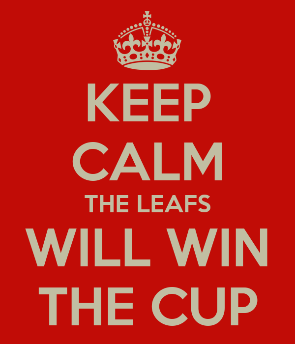 KEEP CALM THE LEAFS WILL WIN THE CUP
