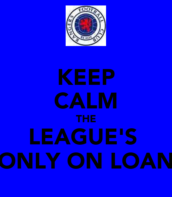 KEEP CALM THE LEAGUE'S  ONLY ON LOAN