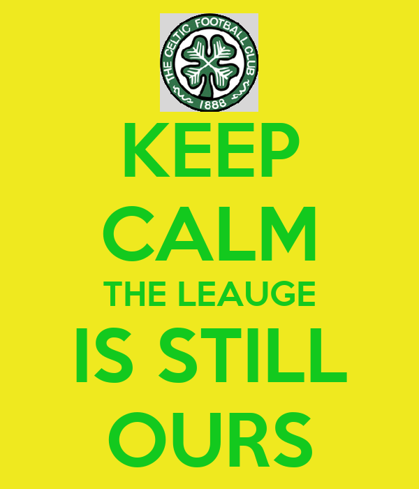 KEEP CALM THE LEAUGE IS STILL OURS