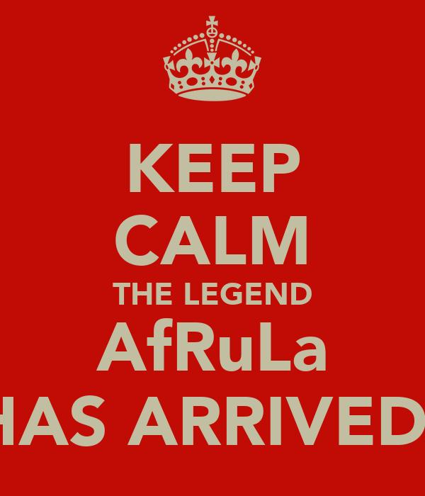 KEEP CALM THE LEGEND AfRuLa HAS ARRIVED!