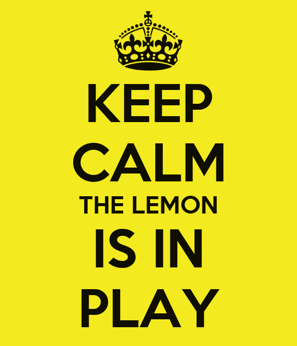 KEEP CALM THE LEMON IS IN PLAY