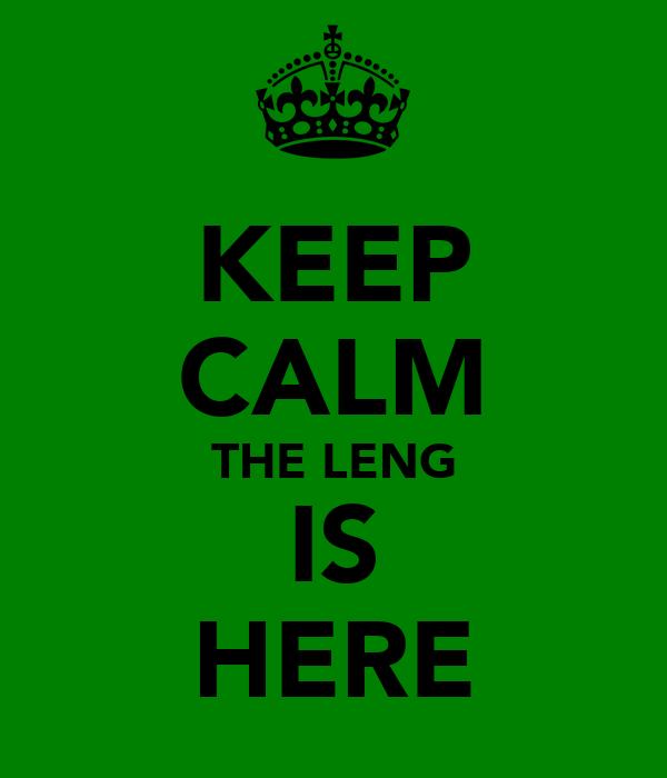 KEEP CALM THE LENG IS HERE