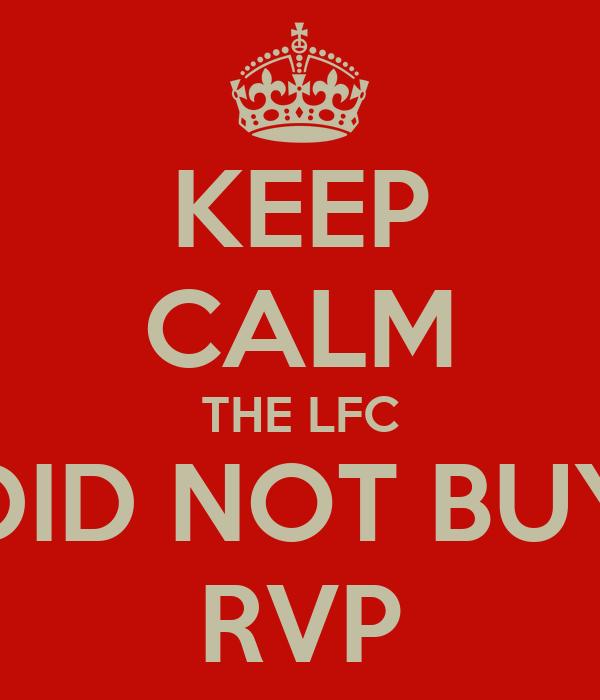 KEEP CALM THE LFC DID NOT BUY RVP