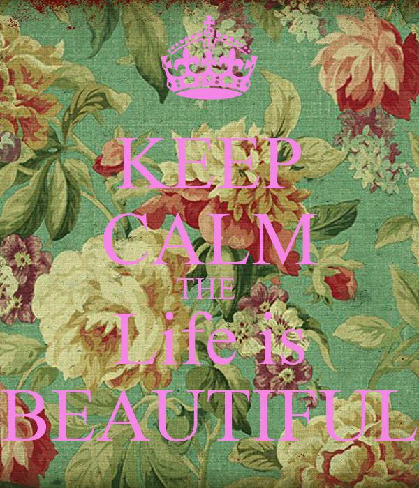 KEEP CALM THE  Life is BEAUTIFUL