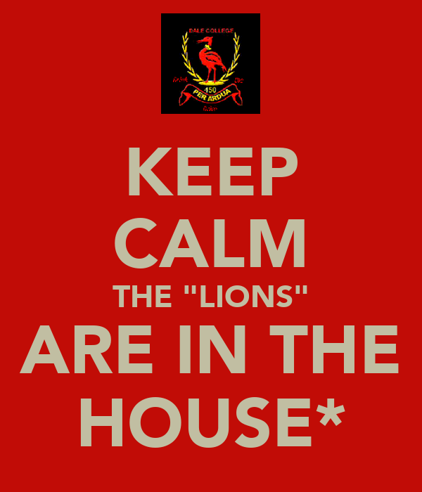 """KEEP CALM THE """"LIONS"""" ARE IN THE HOUSE*"""