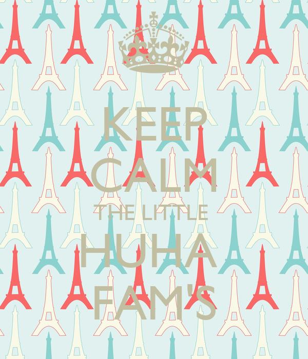 KEEP CALM THE LITTLE  HUHA  FAM'S