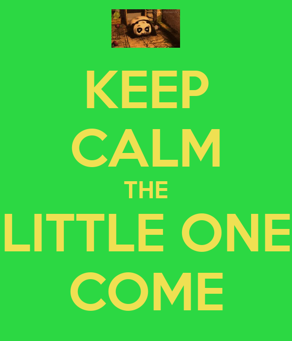 KEEP CALM THE LITTLE ONE COME