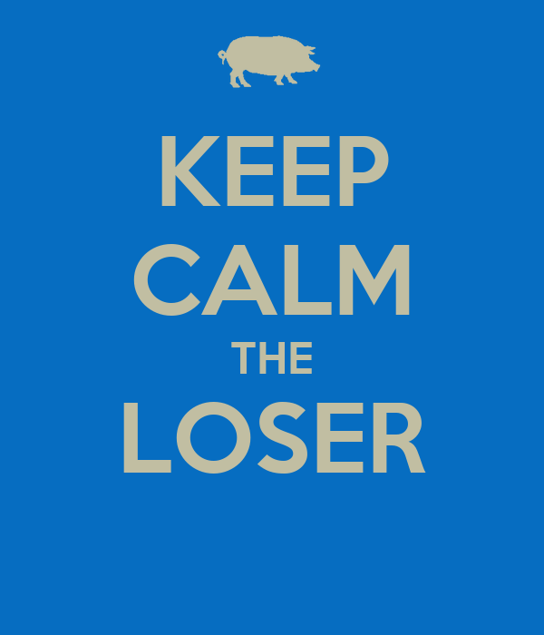 KEEP CALM THE LOSER