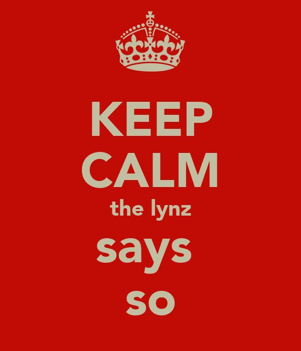 KEEP CALM the lynz says  so