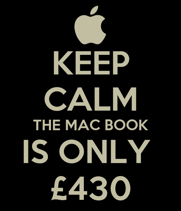 KEEP CALM THE MAC BOOK IS ONLY  £430