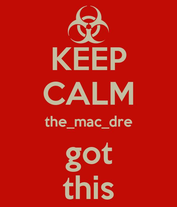 KEEP CALM the_mac_dre got this