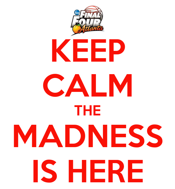 KEEP CALM THE MADNESS IS HERE