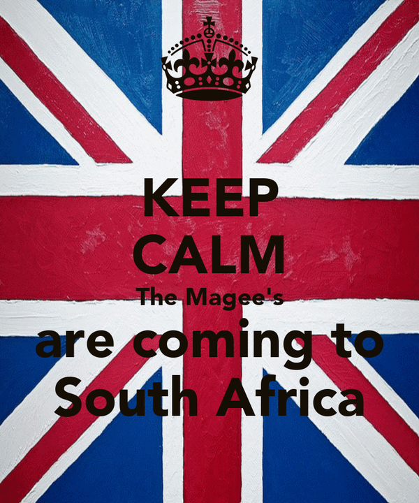 KEEP CALM The Magee's are coming to South Africa