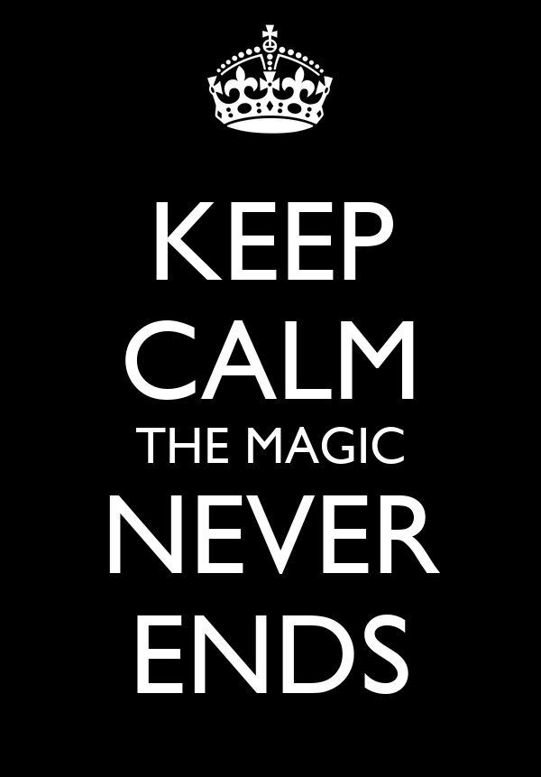 KEEP CALM THE MAGIC NEVER ENDS