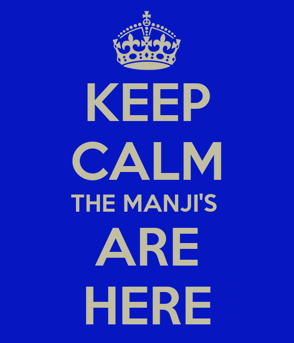 KEEP CALM THE MANJI'S  ARE HERE
