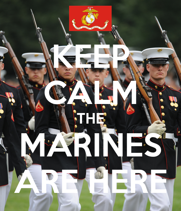 KEEP CALM THE MARINES ARE HERE