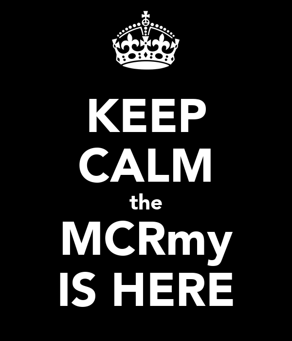 KEEP CALM the MCRmy IS HERE