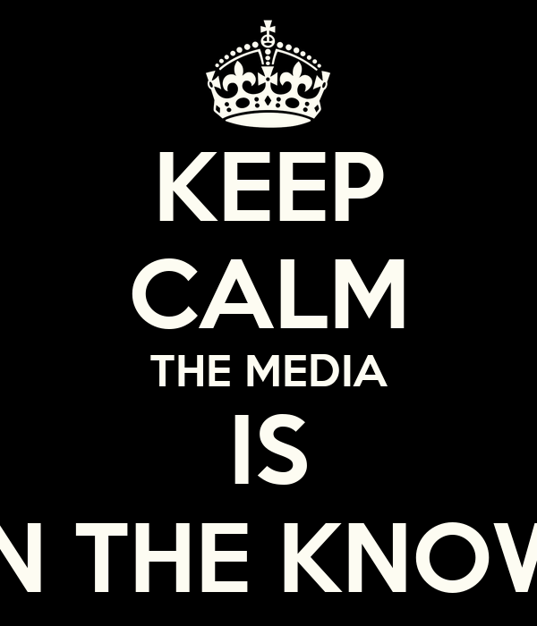 KEEP CALM THE MEDIA IS IN THE KNOW
