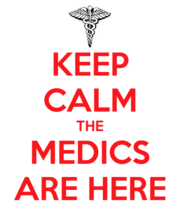 KEEP CALM THE MEDICS ARE HERE