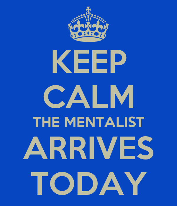 KEEP CALM THE MENTALIST ARRIVES TODAY