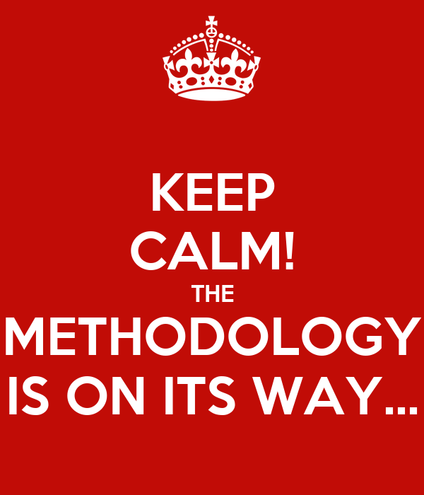 KEEP CALM! THE METHODOLOGY IS ON ITS WAY...