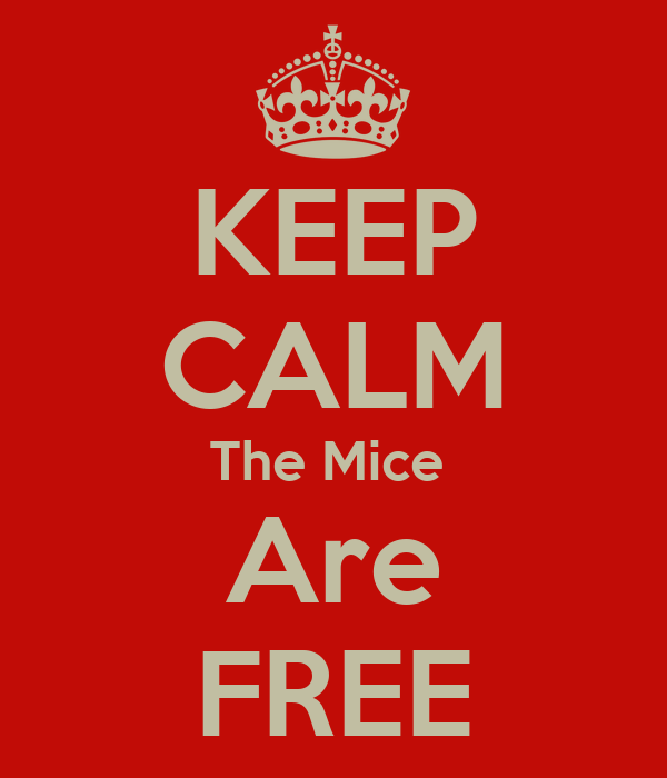 KEEP CALM The Mice  Are FREE