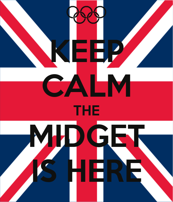 KEEP CALM THE MIDGET IS HERE