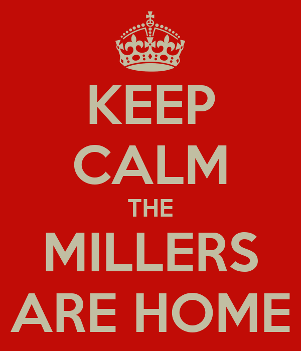 KEEP CALM THE MILLERS ARE HOME