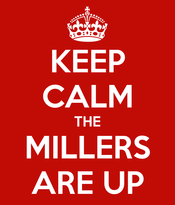 KEEP CALM THE MILLERS ARE UP