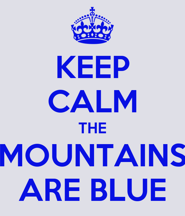 KEEP CALM THE MOUNTAINS ARE BLUE