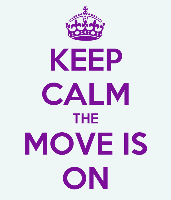 KEEP CALM THE MOVE IS ON