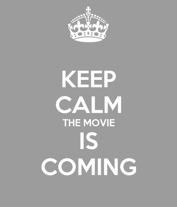 KEEP CALM THE MOVIE IS COMING