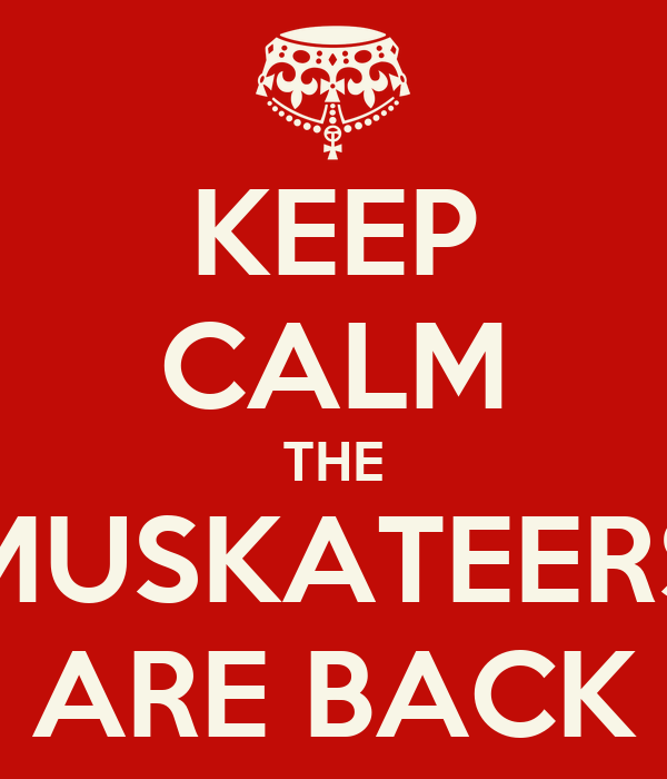 KEEP CALM THE MUSKATEERS ARE BACK