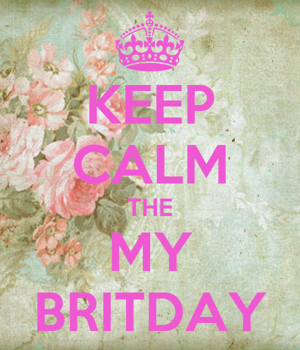 KEEP CALM THE MY BRITDAY