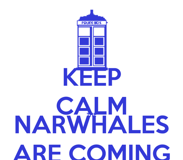 KEEP CALM THE NARWHALES ARE COMING