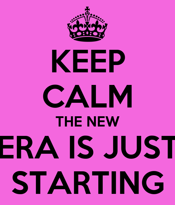 KEEP CALM THE NEW ERA IS JUST STARTING