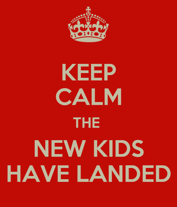 KEEP CALM THE  NEW KIDS HAVE LANDED