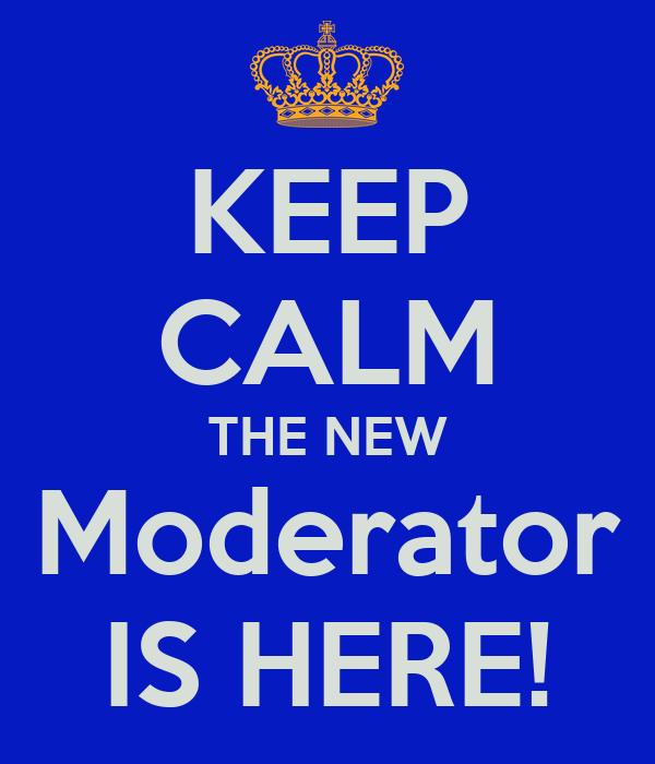 keep-calm-the-new-moderator-is-here.jpg